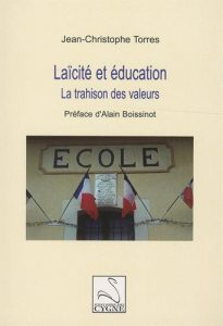 """""""Laïcité et éducation. La trahison des valeurs."""" un livre de Jean-Christophe Torres"""